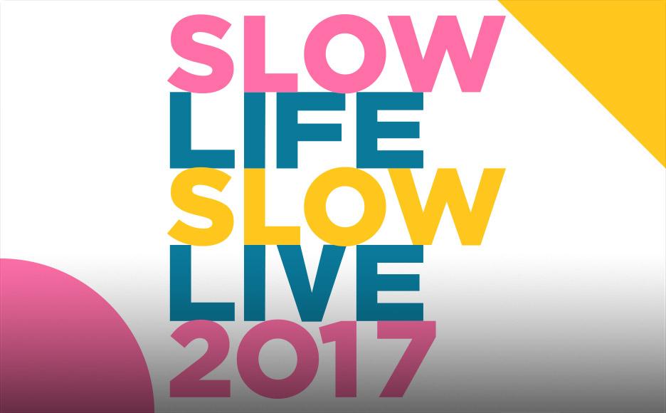 SLOW LIFE SLOW LIVE 2017
