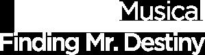 musical finding mr.destiny